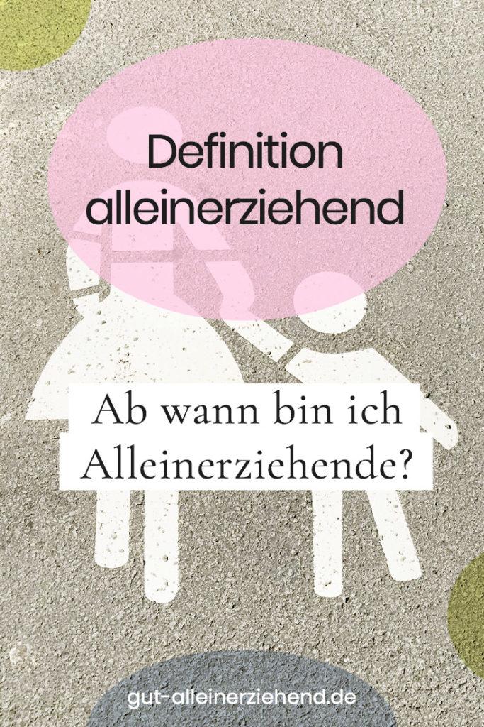 Definition alleinerziehend - Ab wann bin ich Alleinerziehende